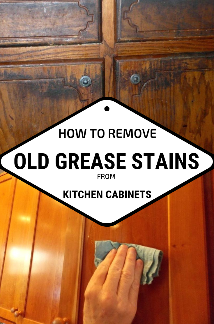 How To Remove Old Grease Stains From Kitchen Cabinets